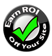 Earn a ROI off your site.